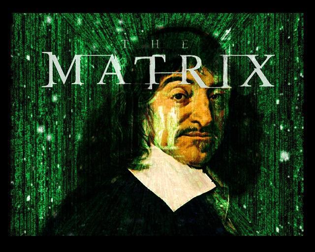 Descartes, como exponente de esa sensación de que lo que le está sucediendo no es real.