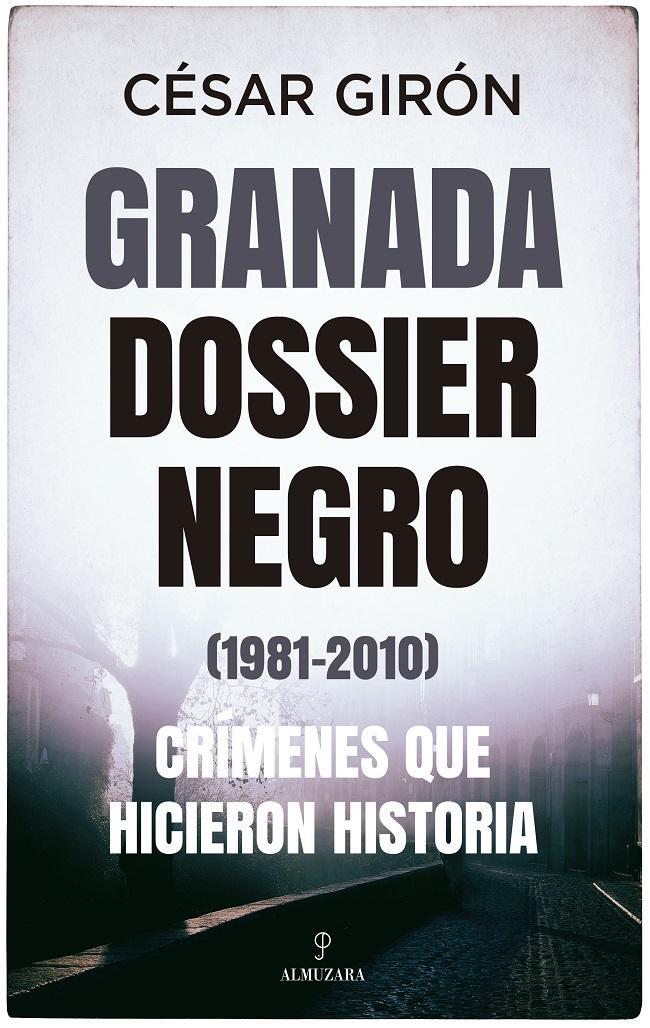 Granada: dossier negro 1981-2010. Crímenes que hicieron historia' está editado por Almuzara.